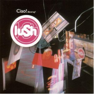 Ciao! :  Best of Lush - 2001
