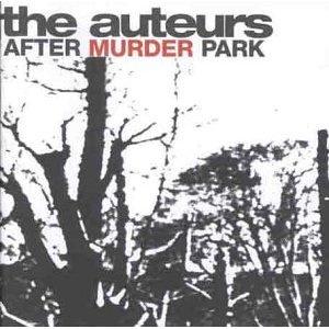 The Auteurs : After Murder Park - 1996