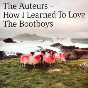 The Auteurs : How I Learned to Love the Bootboys - 1999