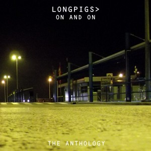 Longpigs - On And On: The Anthology